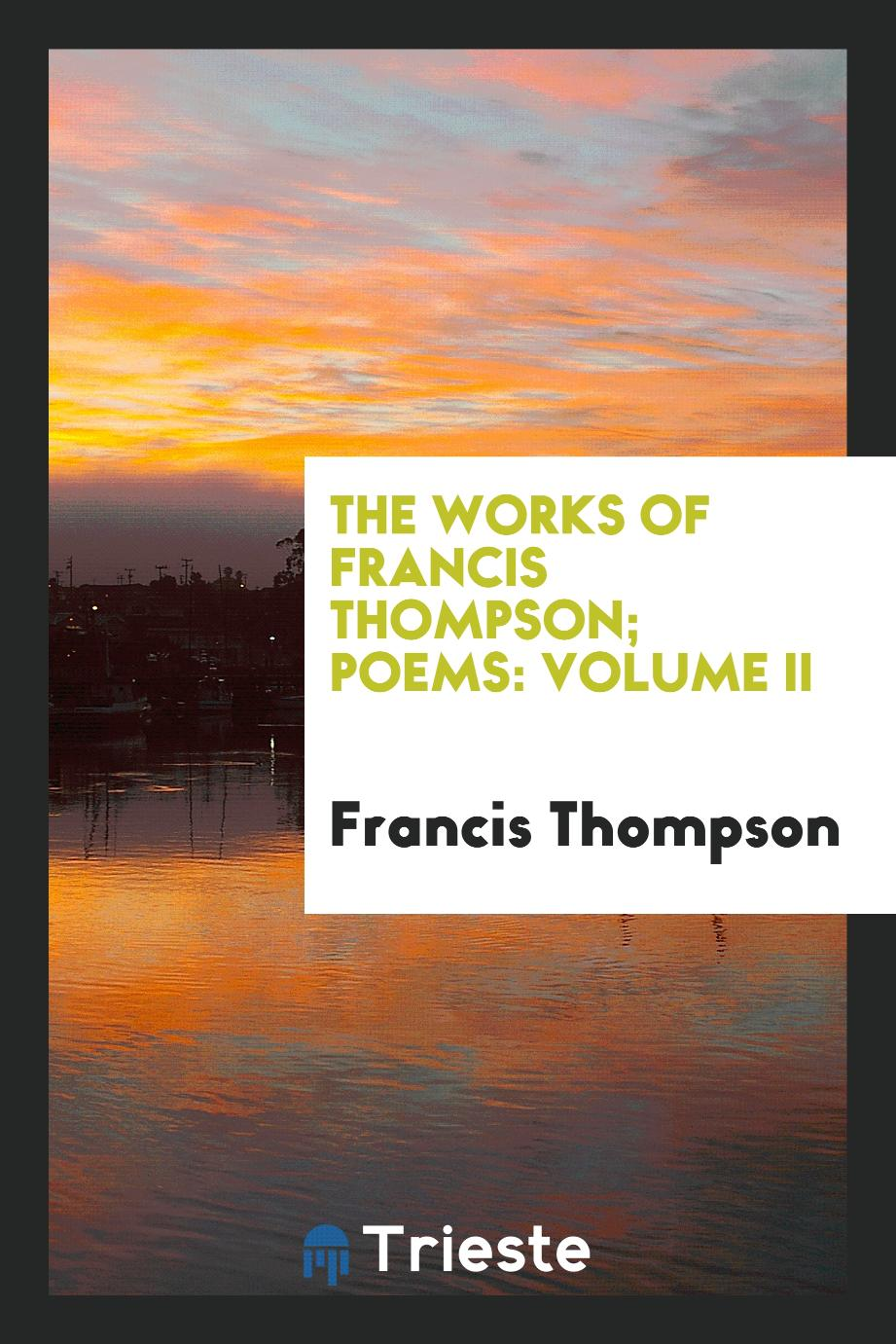 The works of Francis Thompson; Poems: Volume II