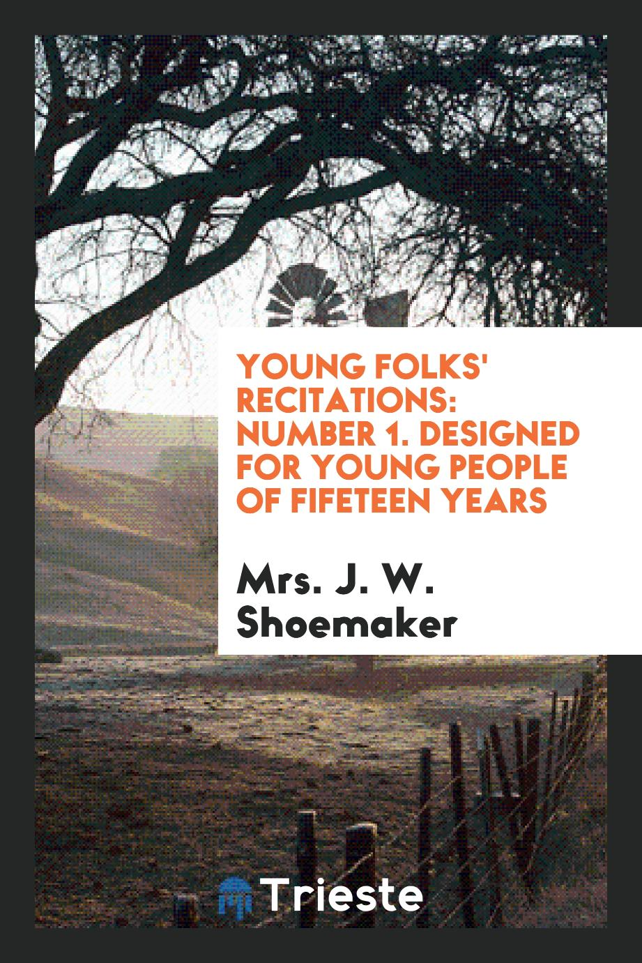 Young Folks' Recitations: Number 1. Designed for Young People of Fifeteen Years