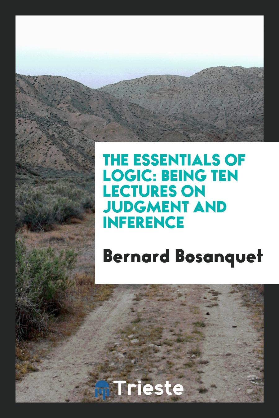The Essentials of Logic: Being Ten Lectures on Judgment and Inference