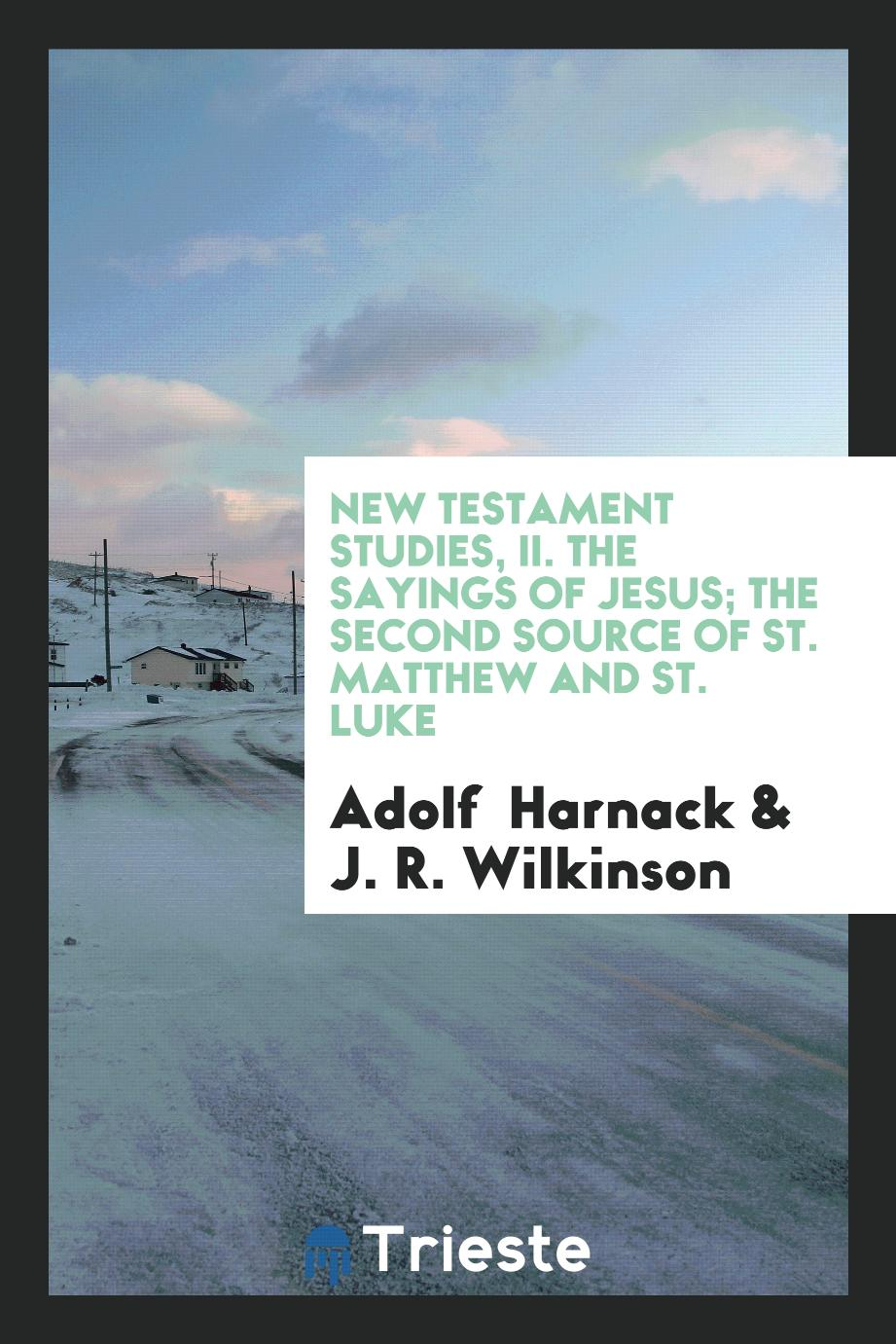New Testament Studies, II. The Sayings of Jesus; The Second Source of St. Matthew and St. Luke
