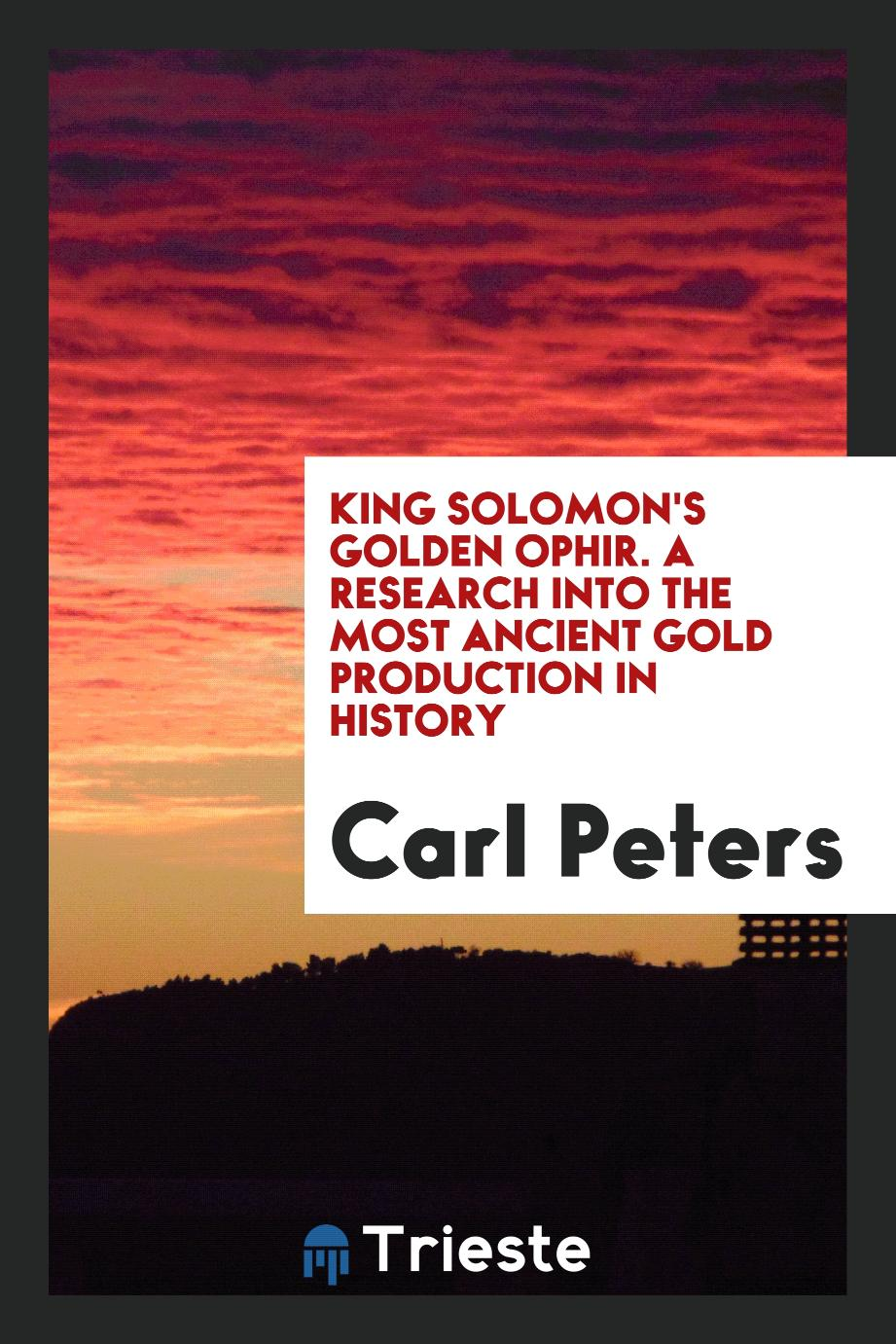 King Solomon's Golden Ophir. A Research into the Most Ancient Gold Production in History
