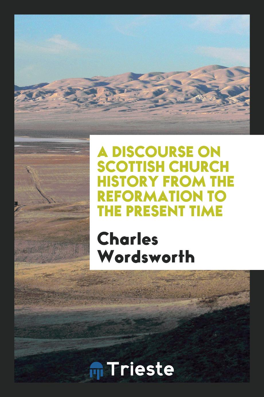 A Discourse on Scottish Church History from the Reformation to the Present Time