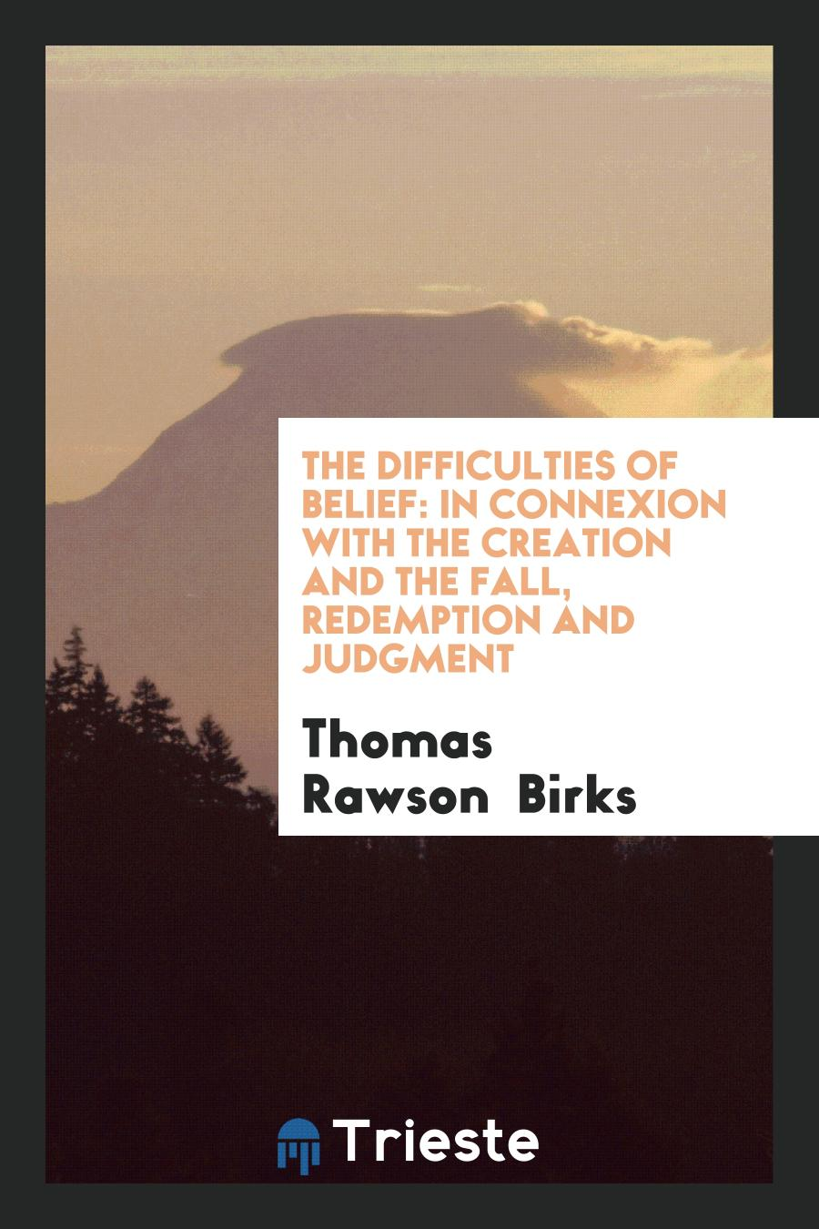 The Difficulties of Belief: In Connexion with the Creation and the Fall, Redemption and Judgment