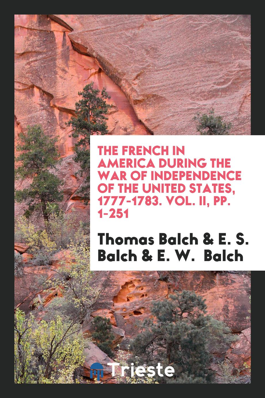 The French in America During the War of Independence of the United States, 1777-1783. Vol. II, pp. 1-251