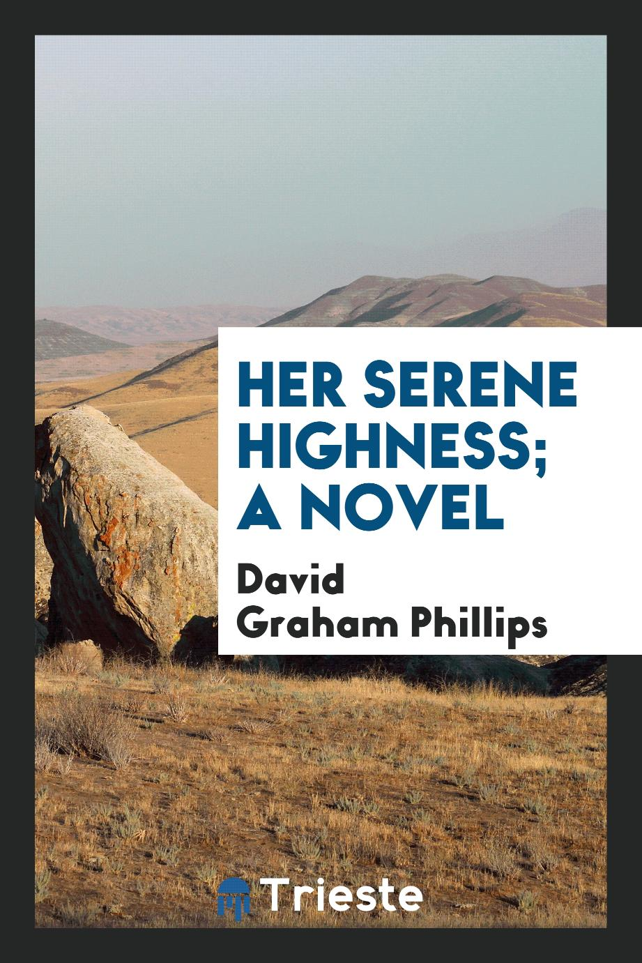 Her Serene Highness; a novel