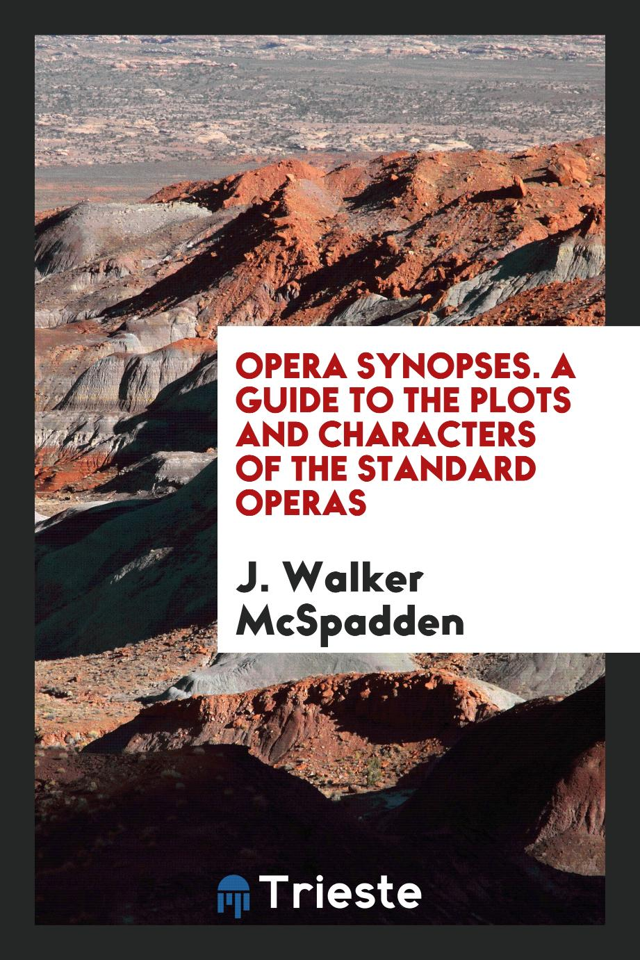 Opera Synopses. A Guide to the Plots and Characters of the Standard Operas