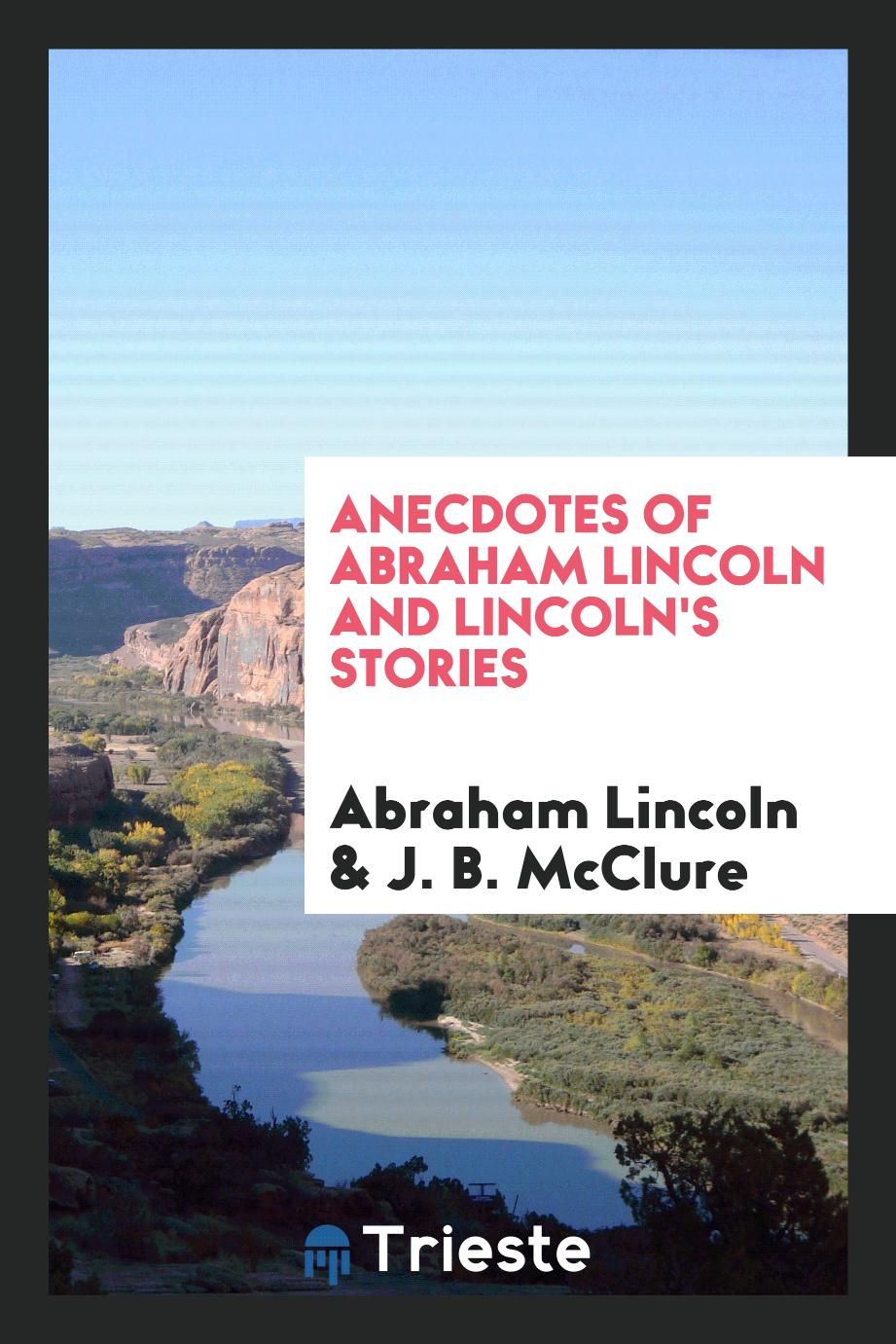 Anecdotes of Abraham Lincoln and Lincoln's Stories