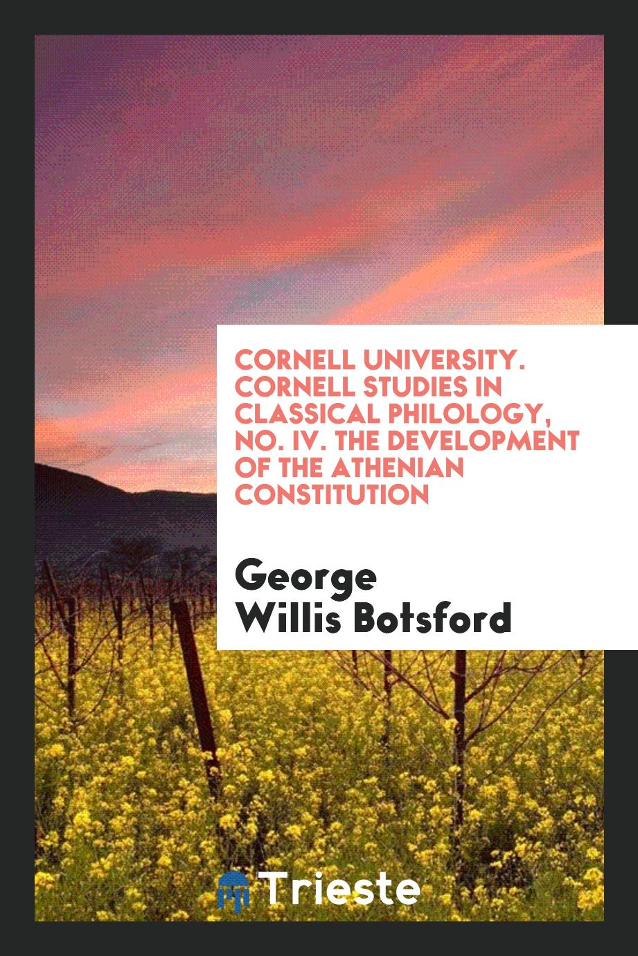 Cornell University. Cornell Studies in Classical Philology, No. IV. The Development of the Athenian Constitution