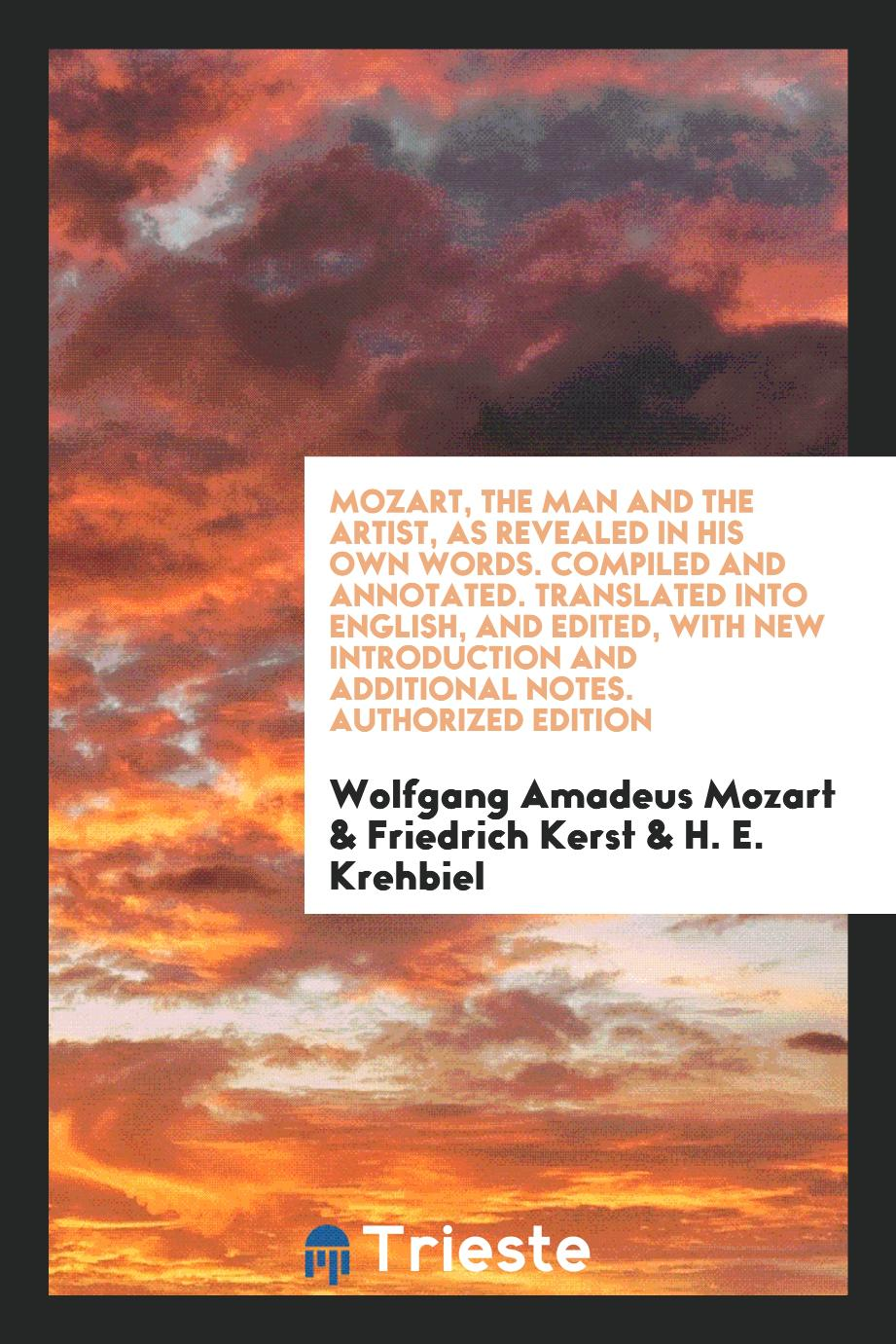 Mozart, the Man and the Artist, as Revealed in His Own Words. Compiled and Annotated. Translated into English, and Edited, with New Introduction and Additional Notes. Authorized Edition