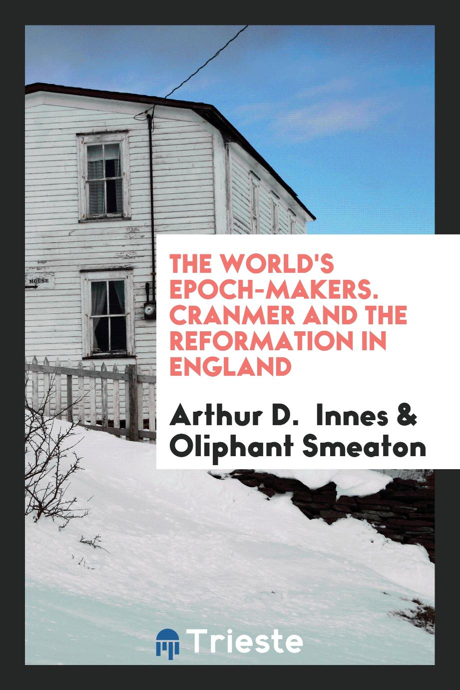 The World's Epoch-Makers. Cranmer and the Reformation in England