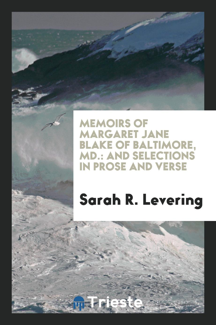Sarah R. Levering - Memoirs of Margaret Jane Blake of Baltimore, Md.: And Selections in Prose and Verse