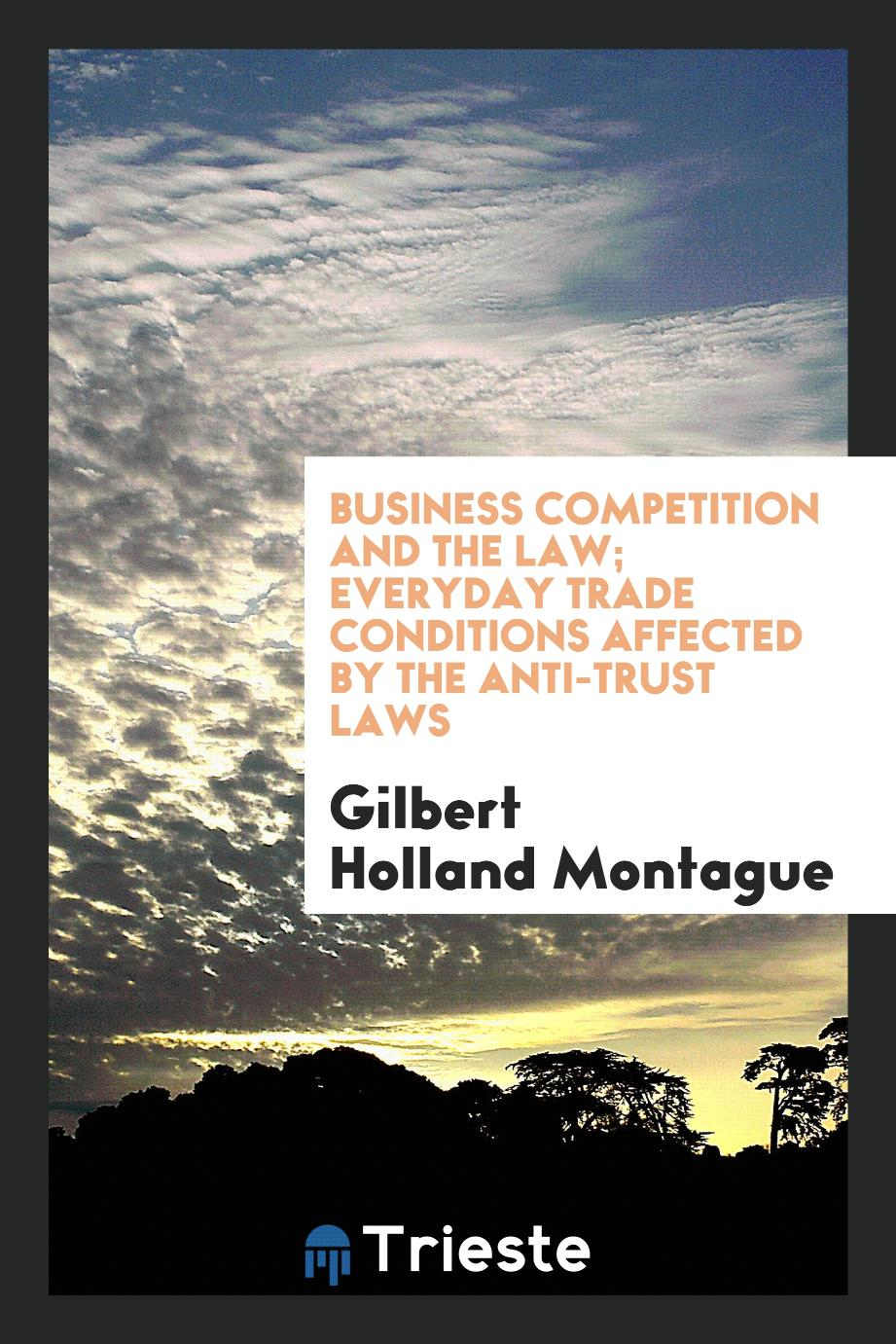 Business Competition and the Law; Everyday Trade Conditions Affected by the Anti-Trust Laws