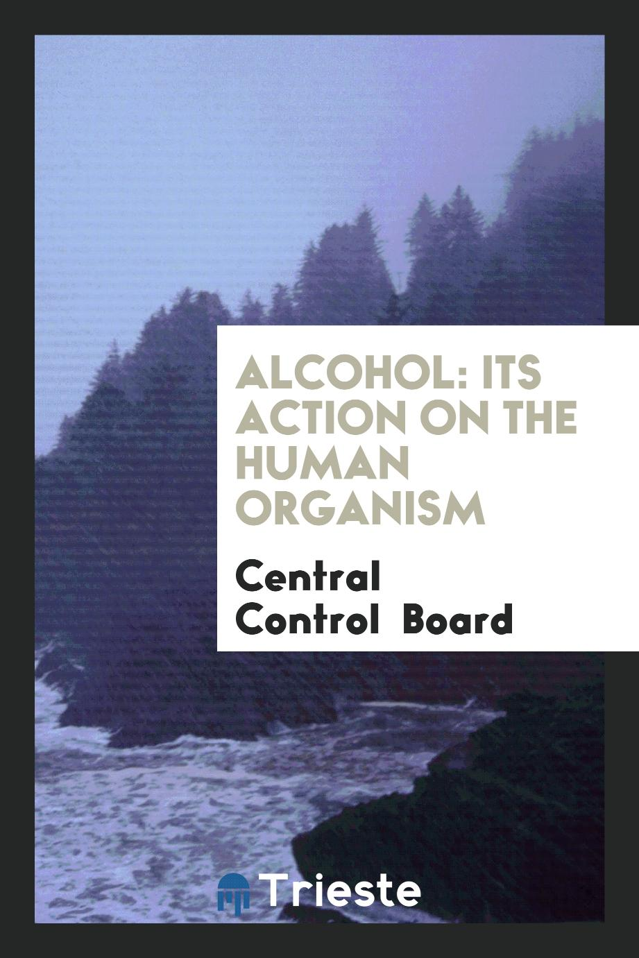 Alcohol: Its Action on the Human Organism