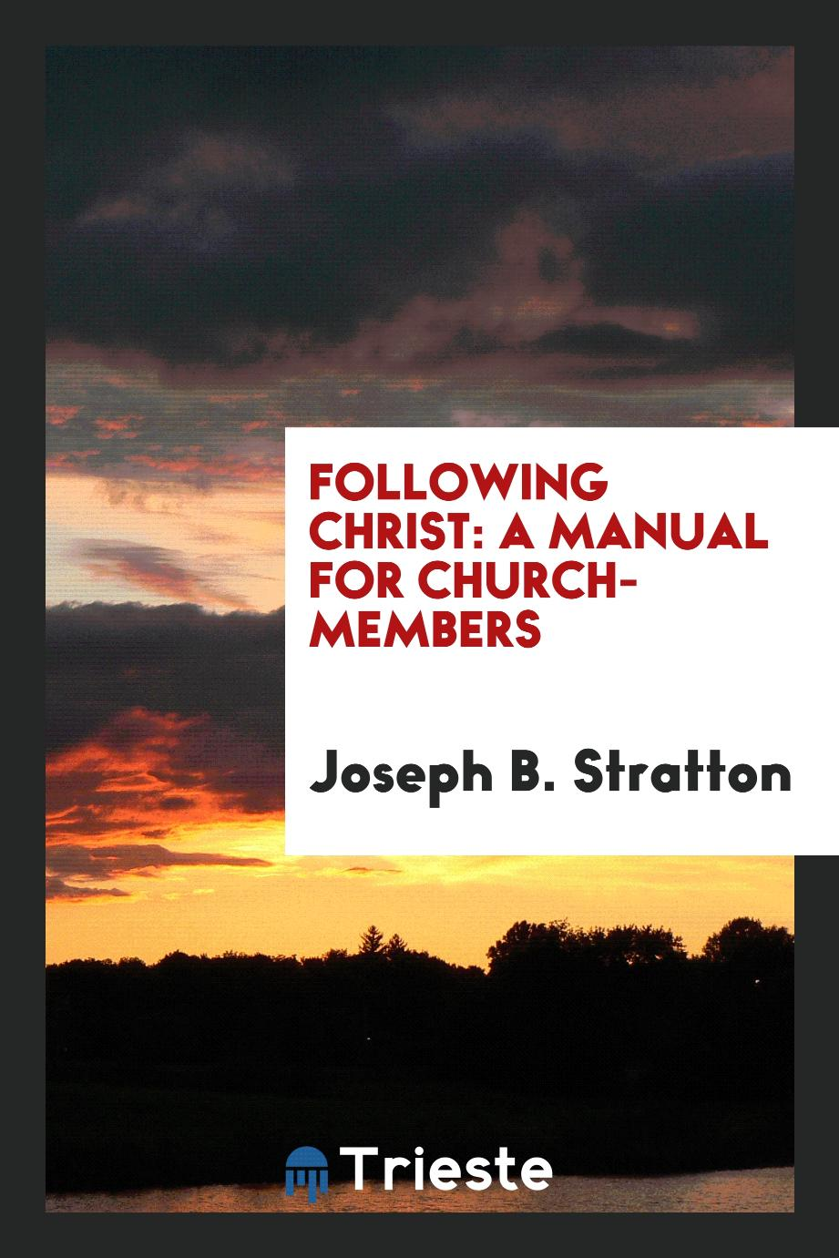 Following Christ: a manual for church-members