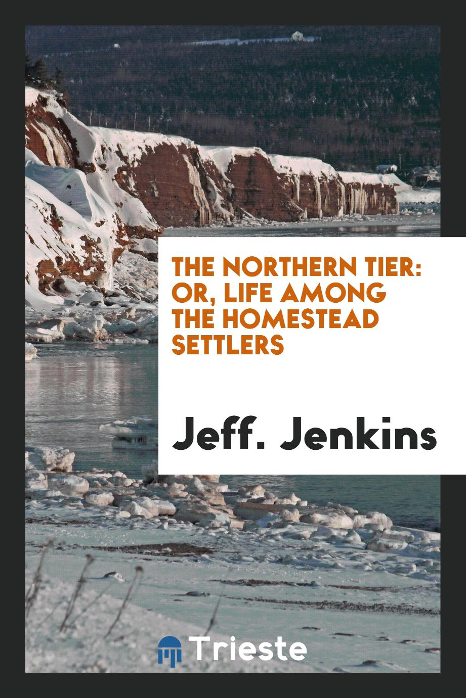 The northern tier: or, Life among the homestead settlers