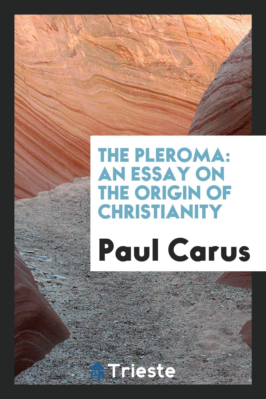 The Pleroma: An Essay on the Origin of Christianity