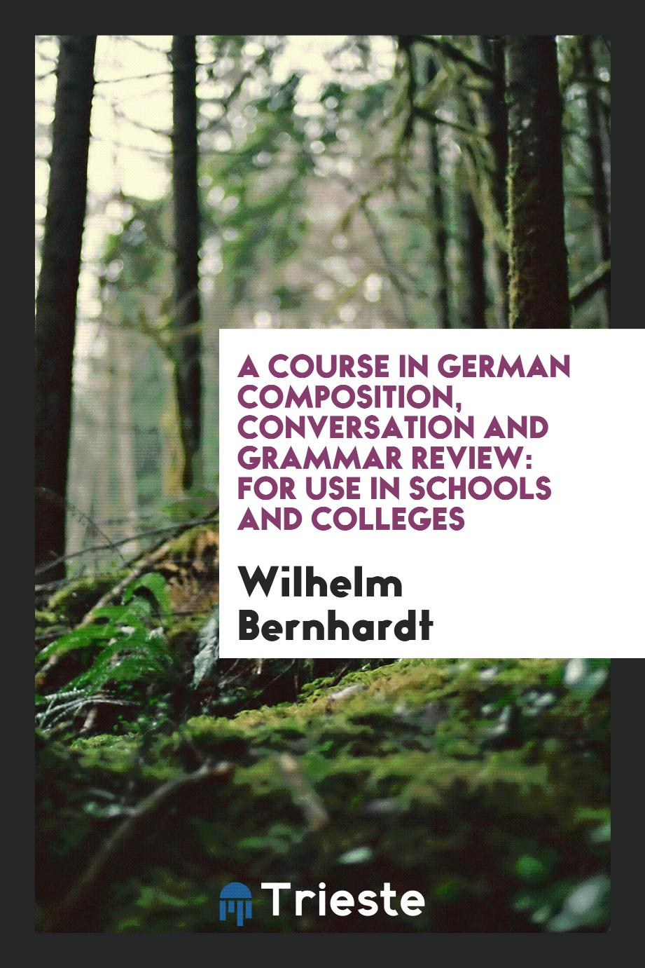 A Course in German Composition, Conversation and Grammar Review: For Use in Schools and Colleges