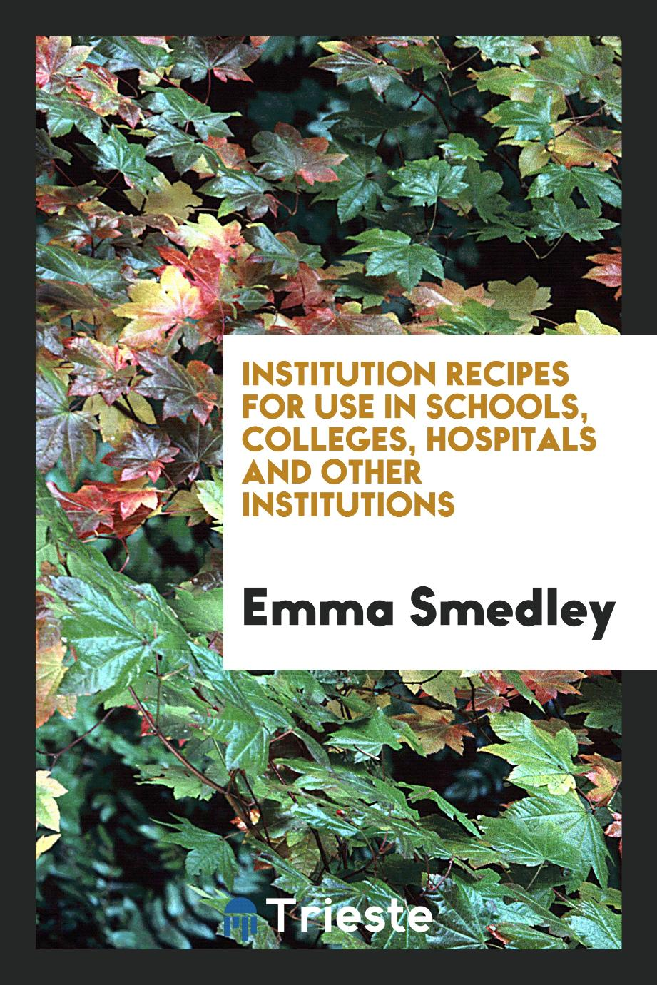 Institution Recipes for Use in Schools, Colleges, Hospitals and Other Institutions