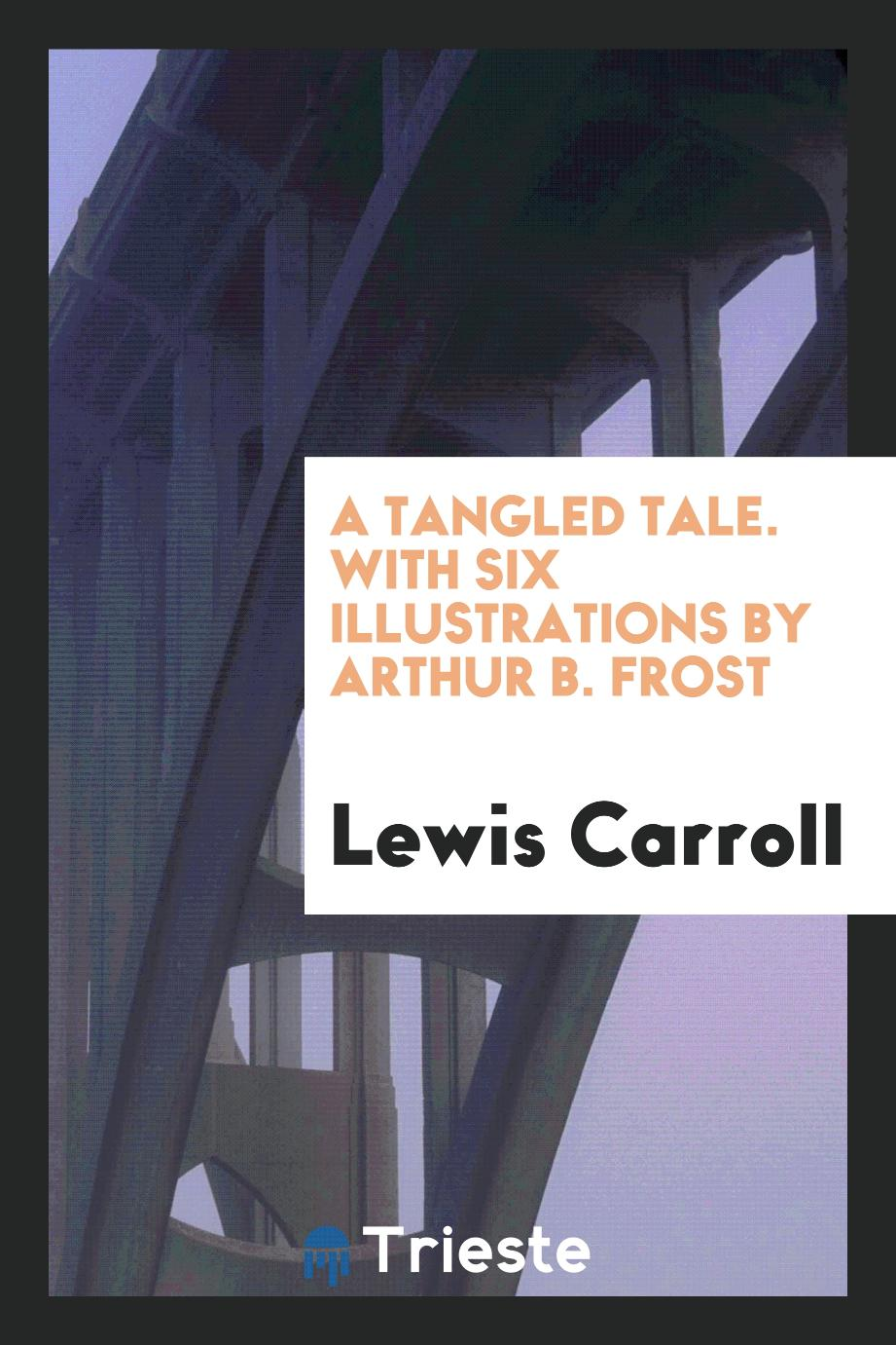 A Tangled Tale. With Six Illustrations by Arthur B. Frost