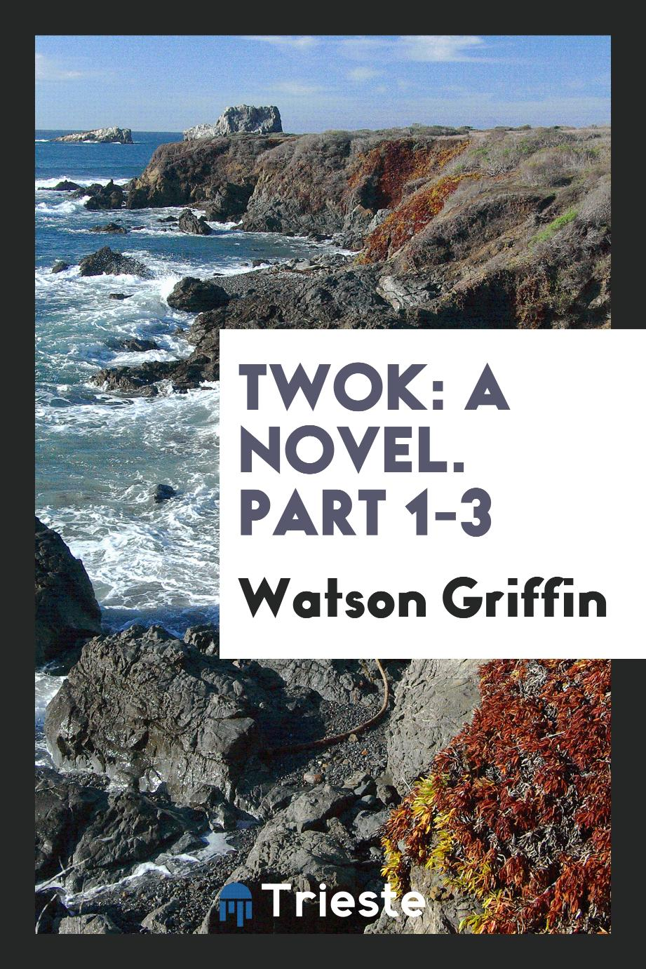 Watson Griffin - Twok: A Novel. Part 1-3