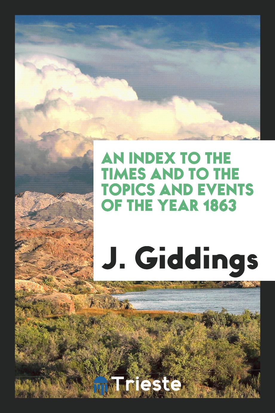 An Index to the Times and to the Topics and Events of the Year 1863