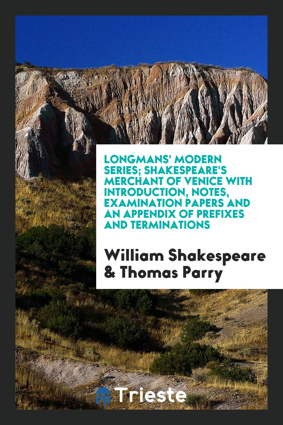 Longmans' Modern Series; Shakespeare's Merchant of Venice with Introduction, Notes, Examination Papers and an Appendix of Prefixes and Terminations