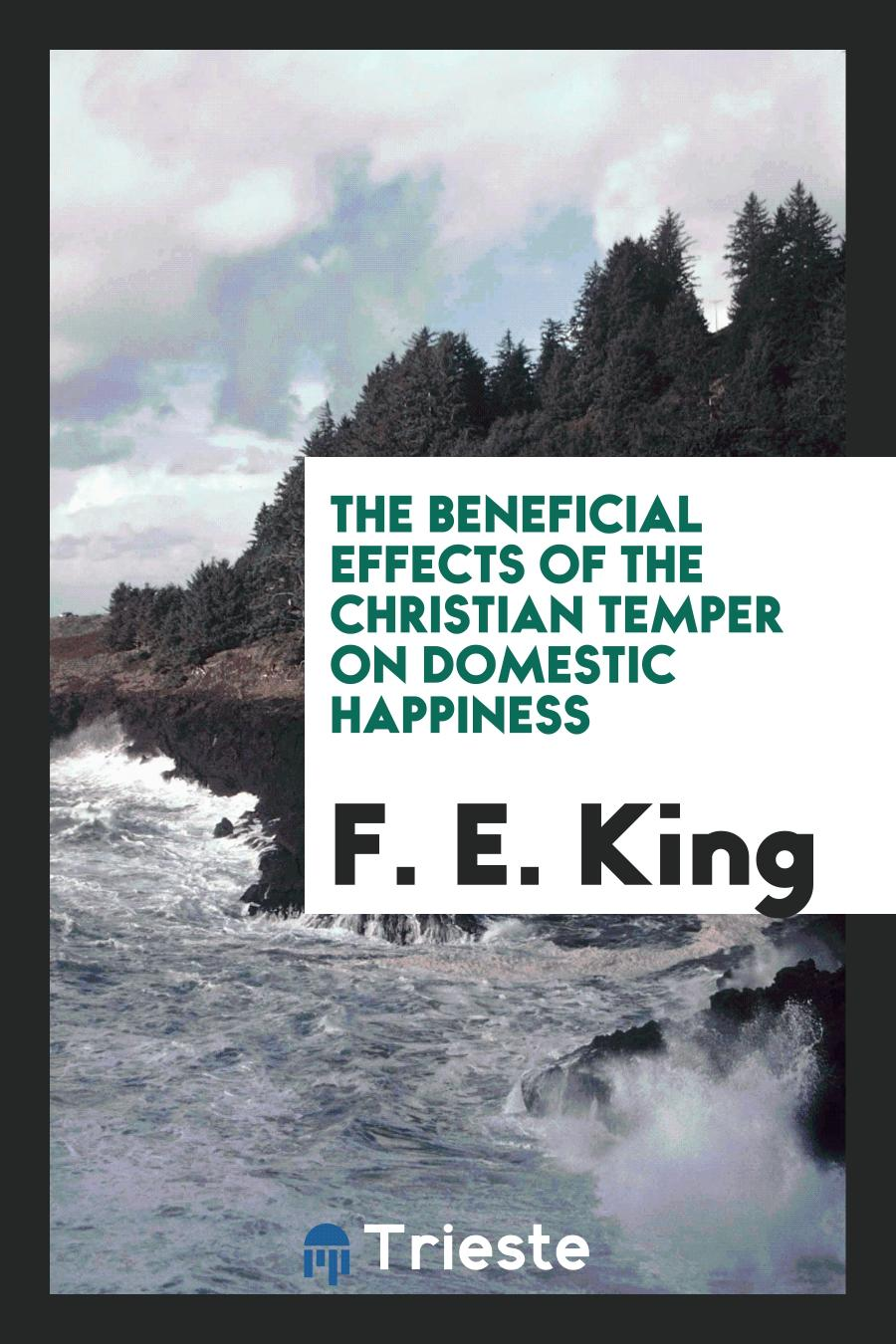 The Beneficial Effects of the Christian Temper on Domestic Happiness