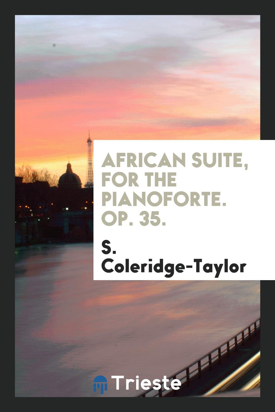 African suite, for the pianoforte. Op. 35.