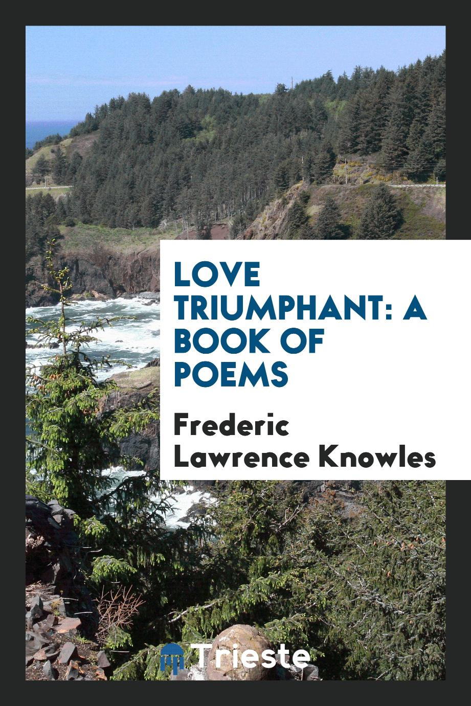 Love triumphant: A book of poems