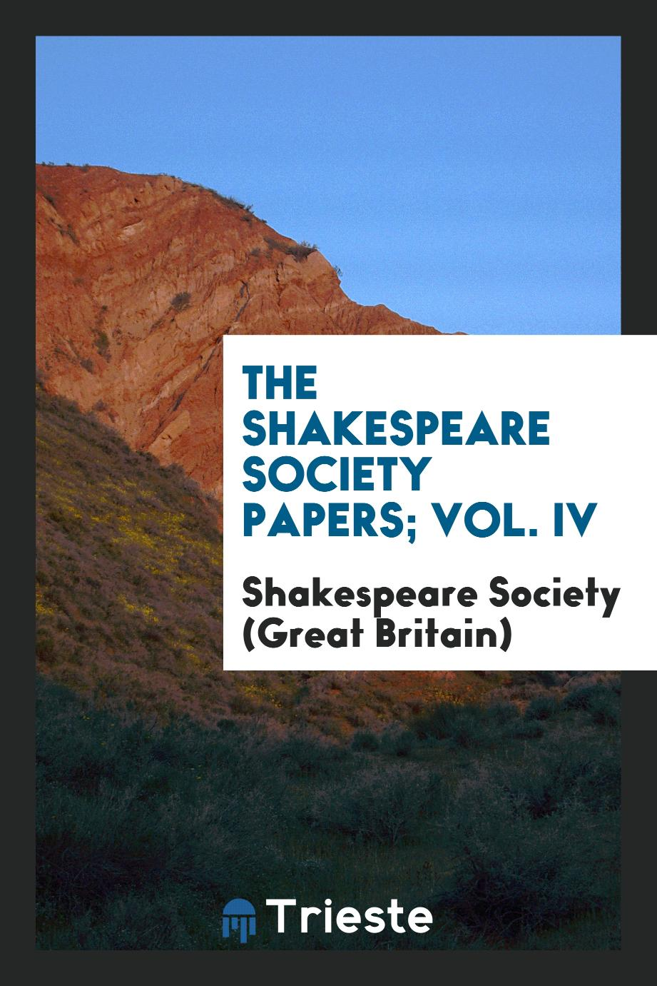 The Shakespeare Society Papers; Vol. IV