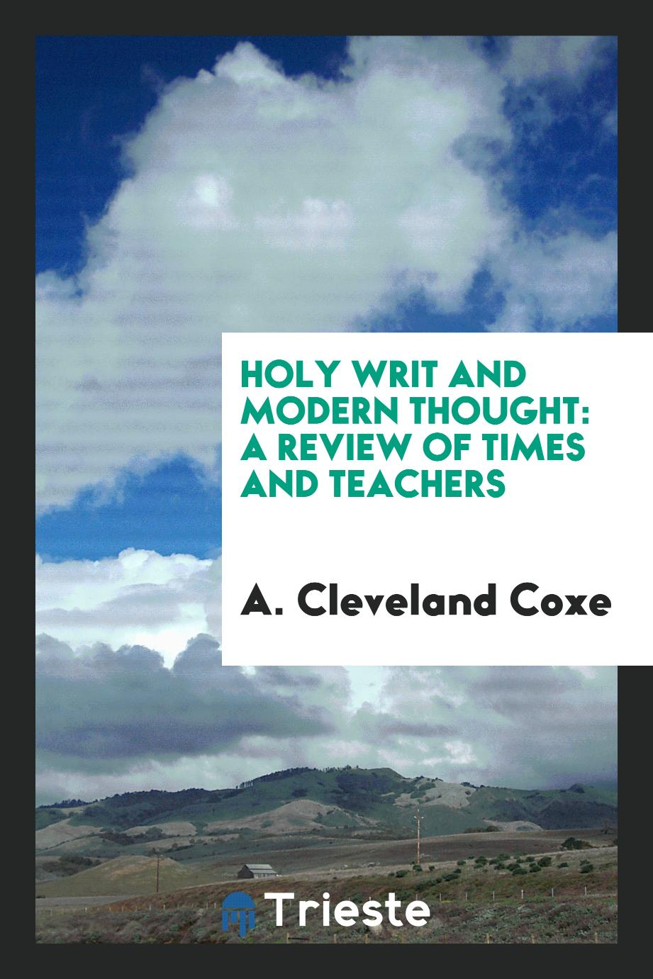 Holy writ and modern thought: a review of times and teachers