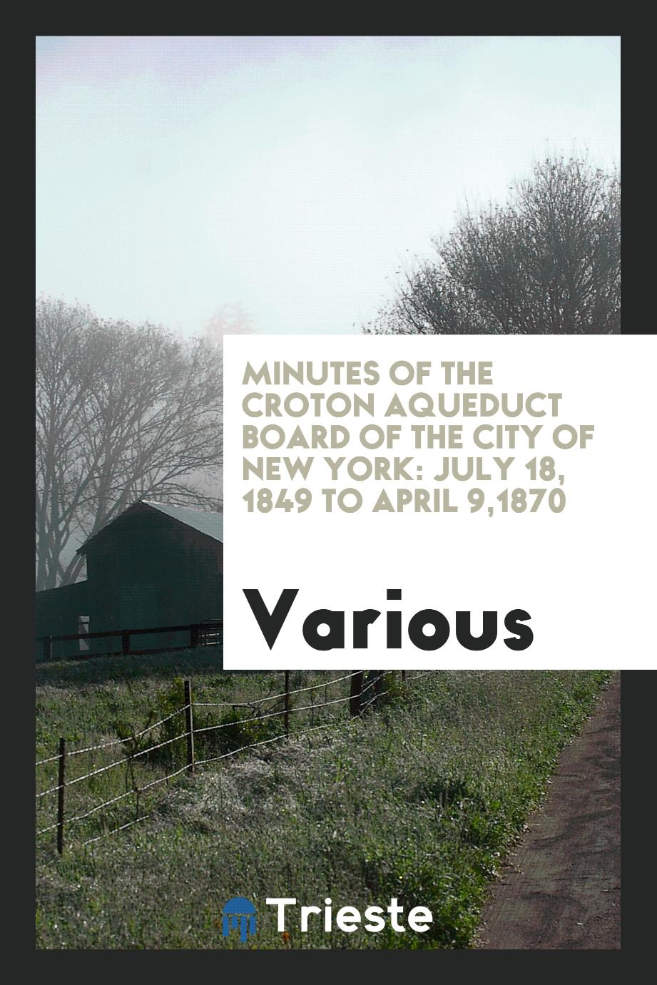 Minutes of the Croton Aqueduct Board of the City of New York: July 18, 1849 to April 9,1870