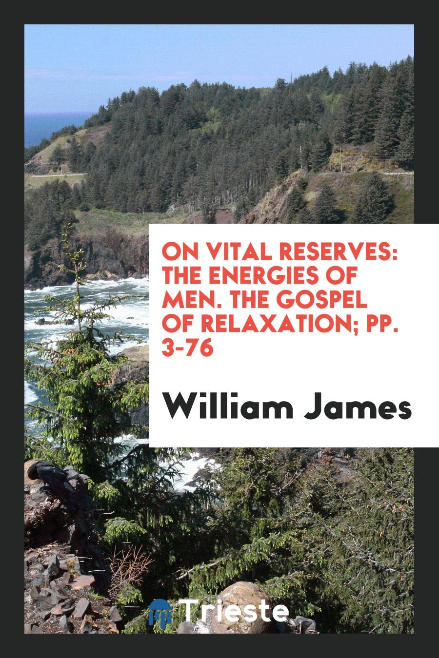 On Vital Reserves: The Energies of Men. The Gospel of Relaxation; pp. 3-76