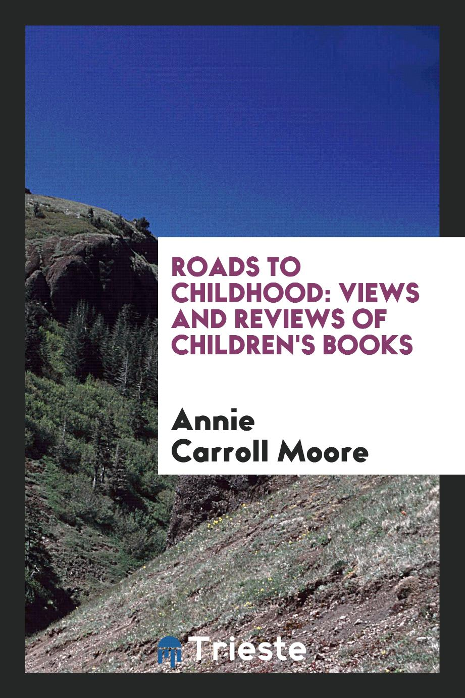 Roads to childhood: views and reviews of children's books