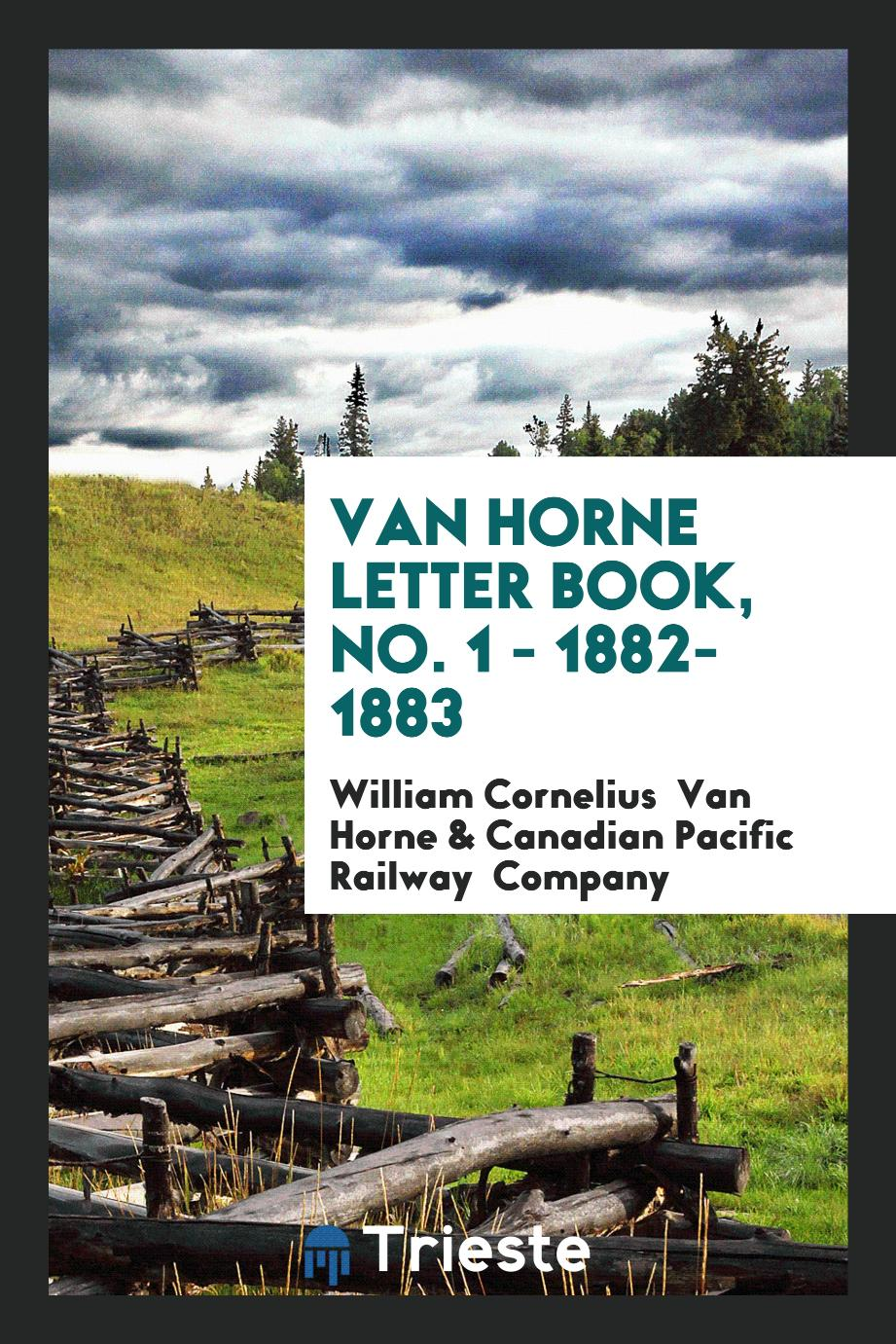 Van Horne Letter Book, No. 1 - 1882-1883