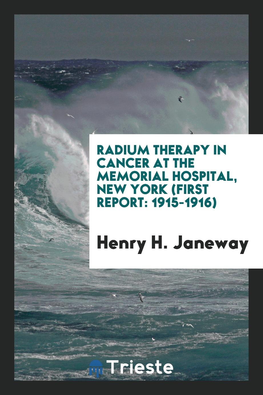 Radium therapy in cancer at the Memorial Hospital, New York (First report: 1915-1916)