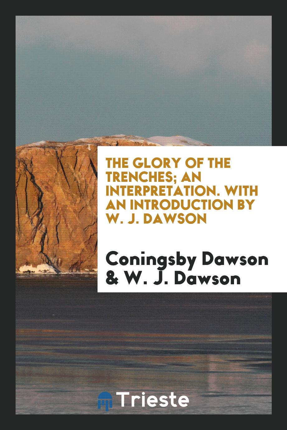 The Glory of the Trenches; An Interpretation. With an Introduction by W. J. Dawson