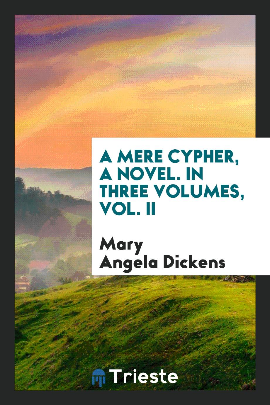 A Mere Cypher, a Novel. In Three Volumes, Vol. II