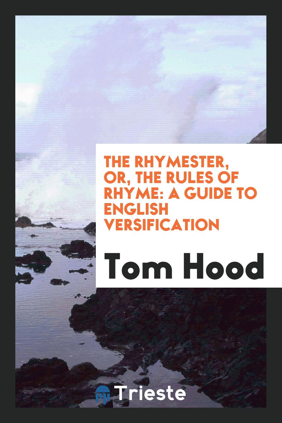 The Rhymester, or, the Rules of Rhyme: A Guide to English Versification