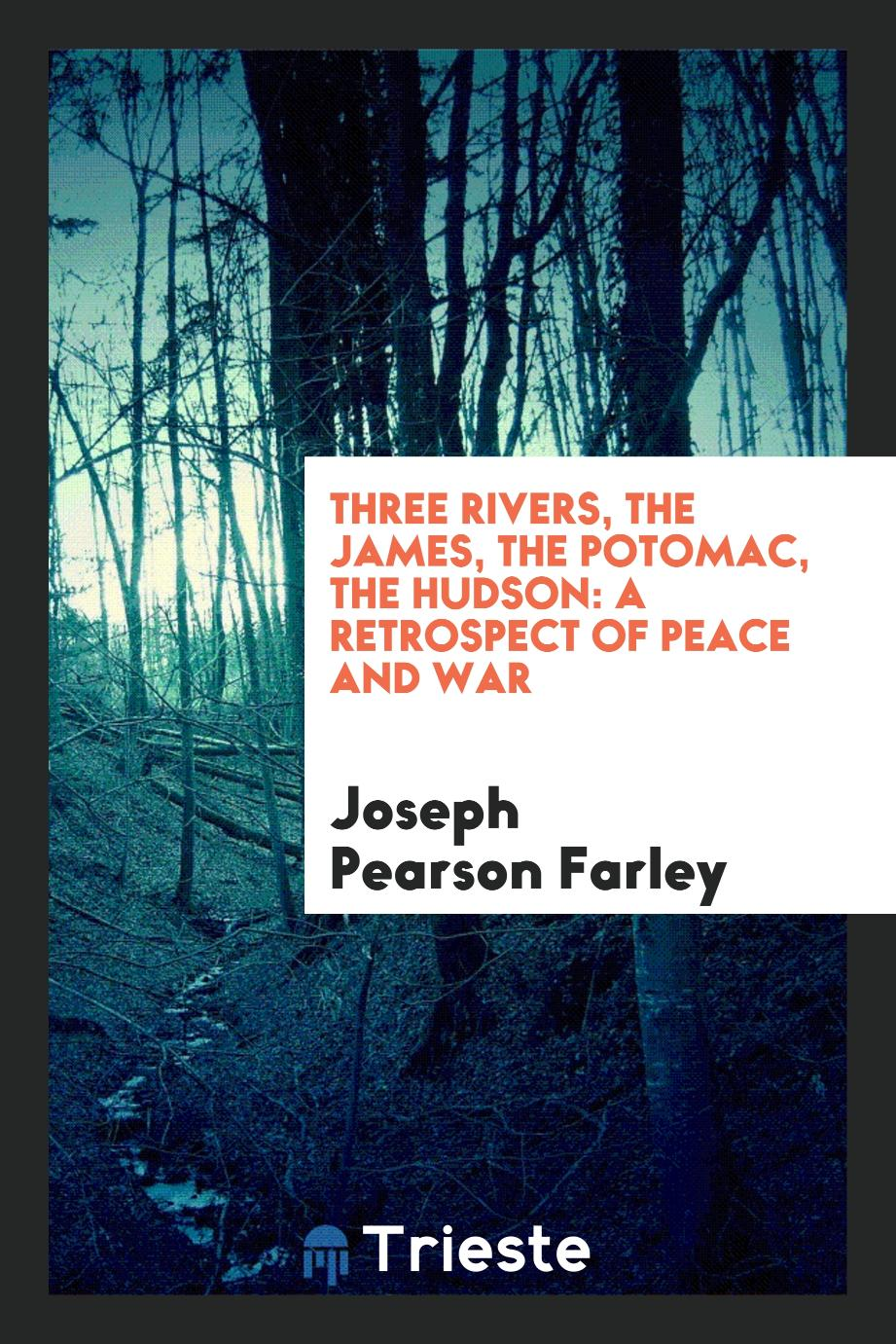 Three Rivers, the James, the Potomac, the Hudson: A Retrospect of Peace and War