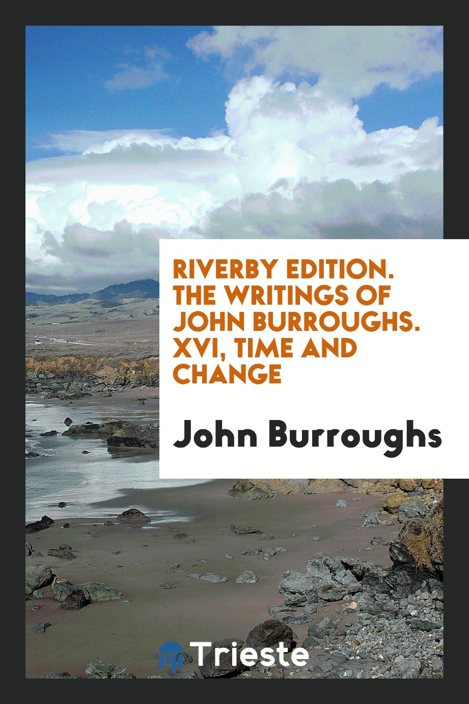 Riverby Edition. The Writings of John Burroughs. XVI, Time and Change