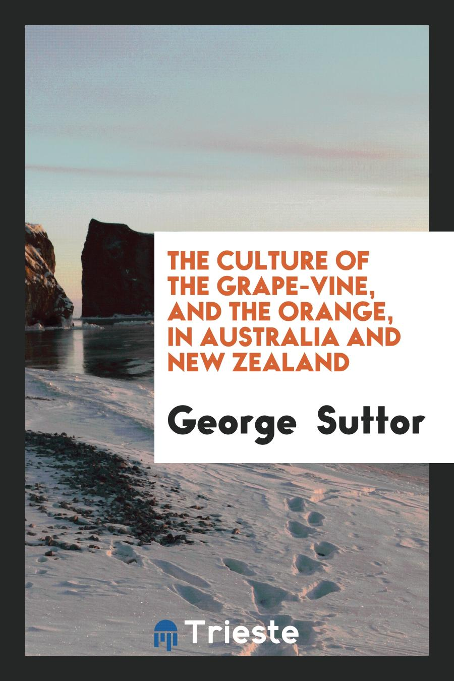 The Culture of the Grape-Vine, and the Orange, in Australia and New Zealand