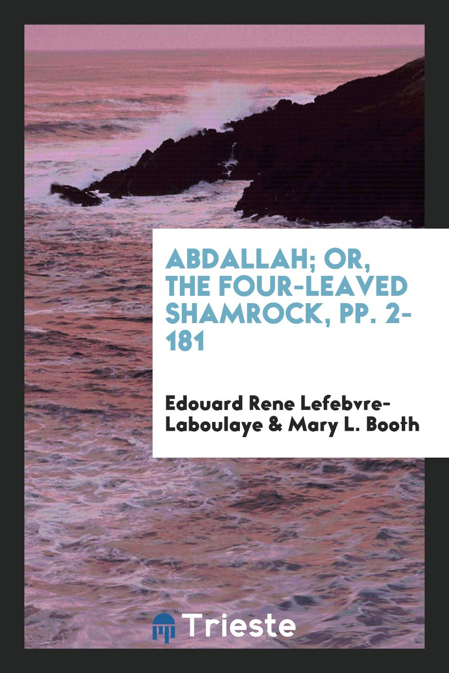 Abdallah; Or, the Four-Leaved Shamrock, pp. 2-181