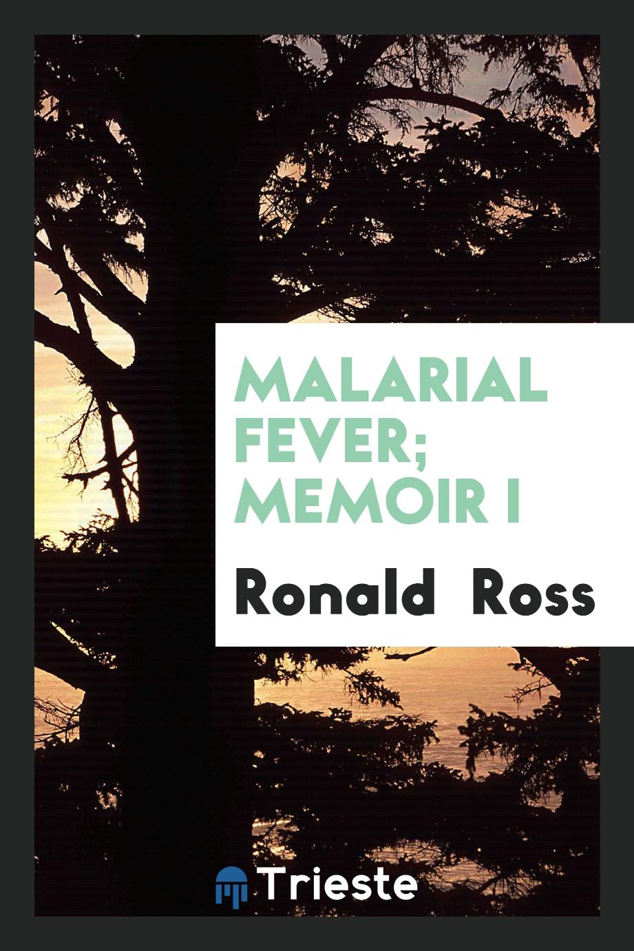 Ronald  Ross - Malarial fever; Memoir I