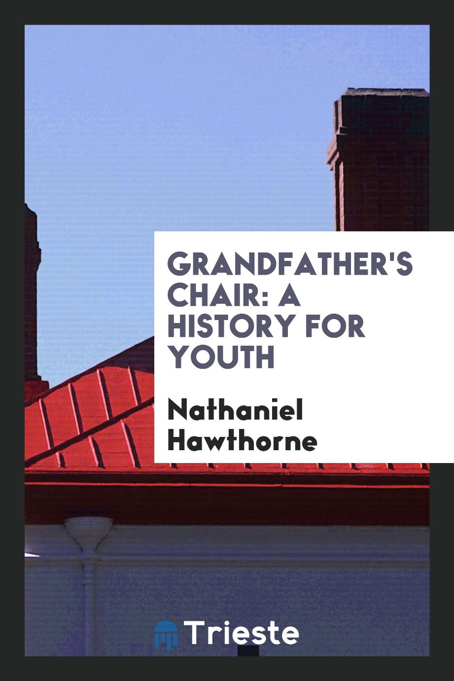 Grandfather's Chair: A History for Youth