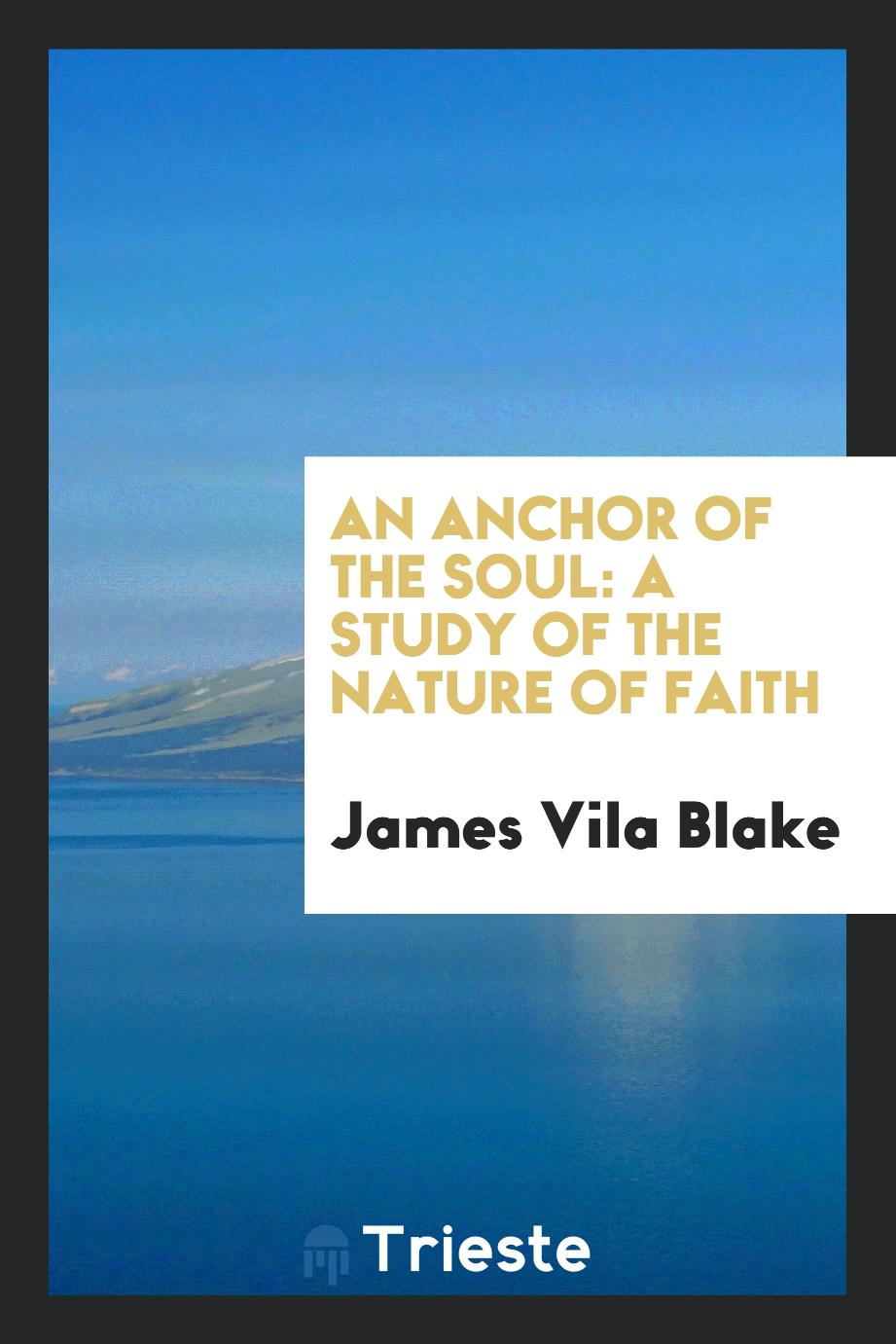 An Anchor of the Soul: A Study of the Nature of Faith
