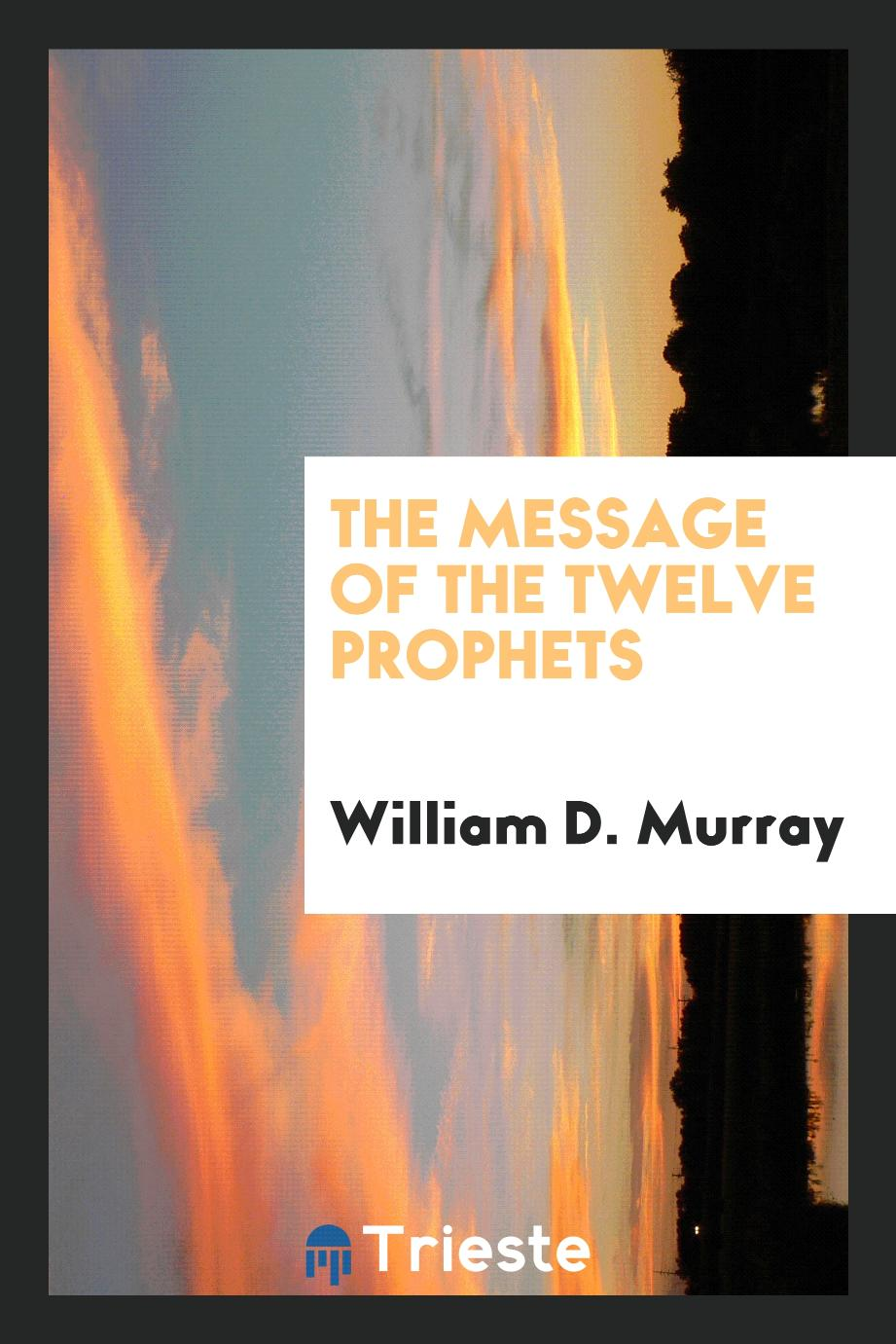 The message of the twelve prophets