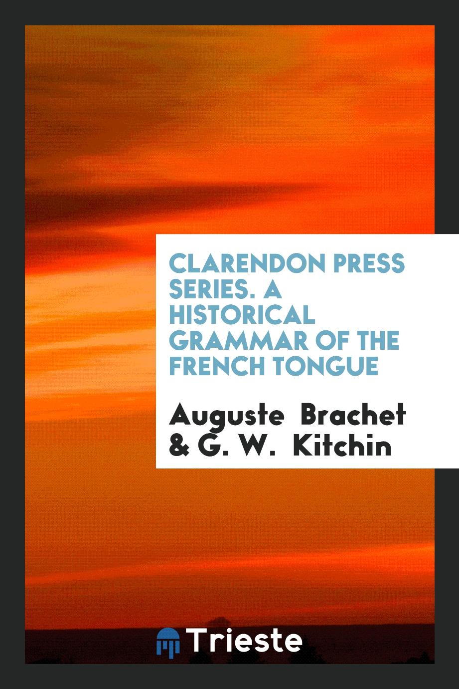 Clarendon Press Series. A Historical Grammar of the French Tongue