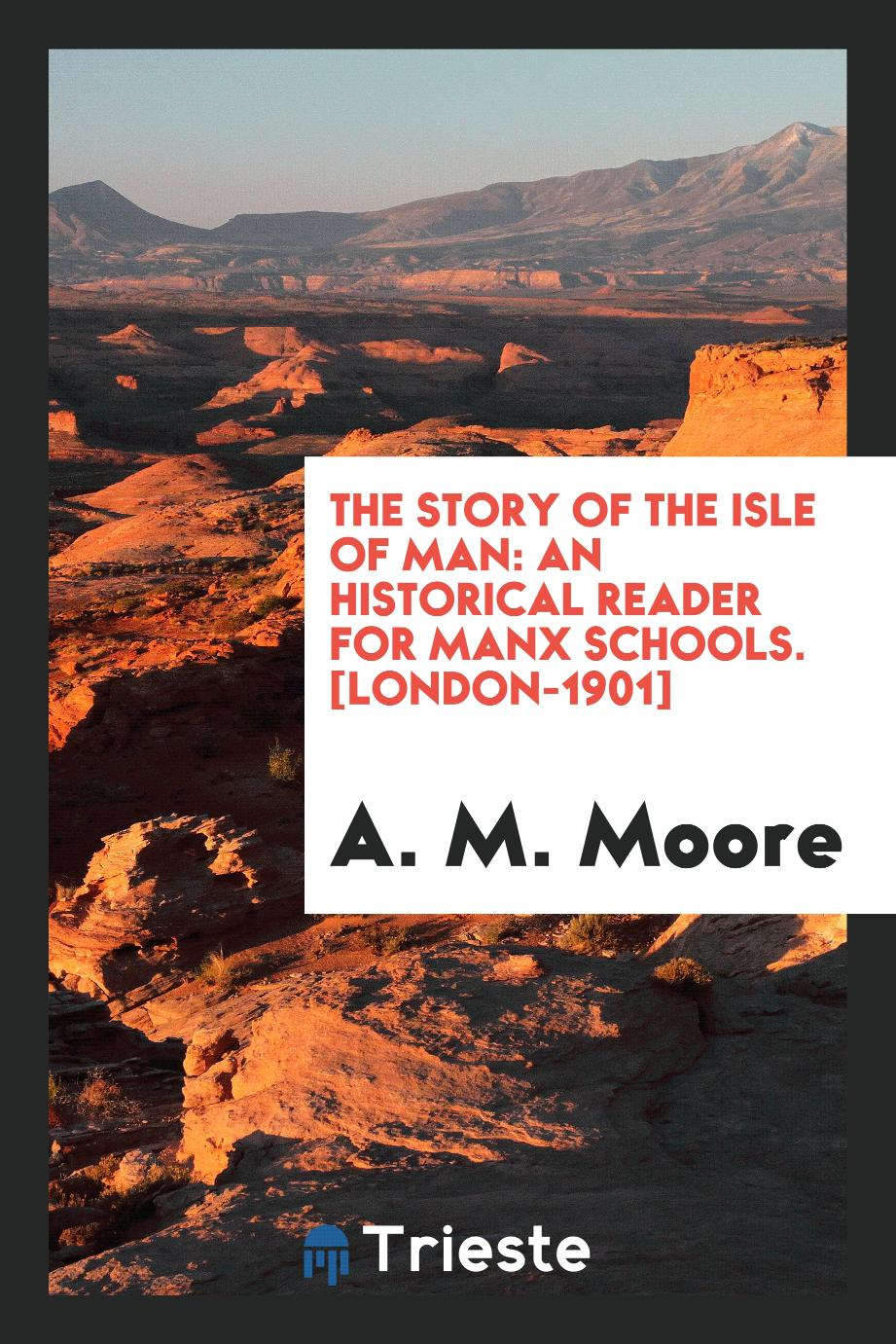 The Story of the Isle of Man: An Historical Reader for Manx Schools. [London-1901]