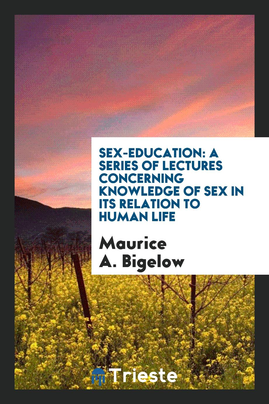 Sex-education: a series of lectures concerning knowledge of sex in its relation to human life